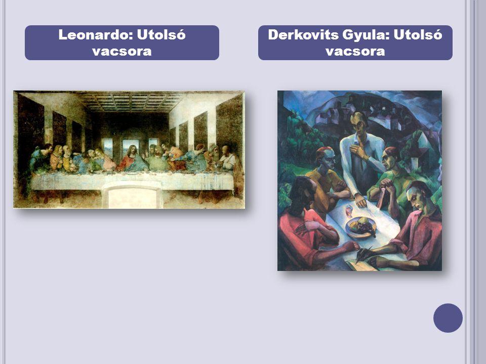 Leonardo: Utolsó vacsora Derkovits Gyula: Utolsó vacsora