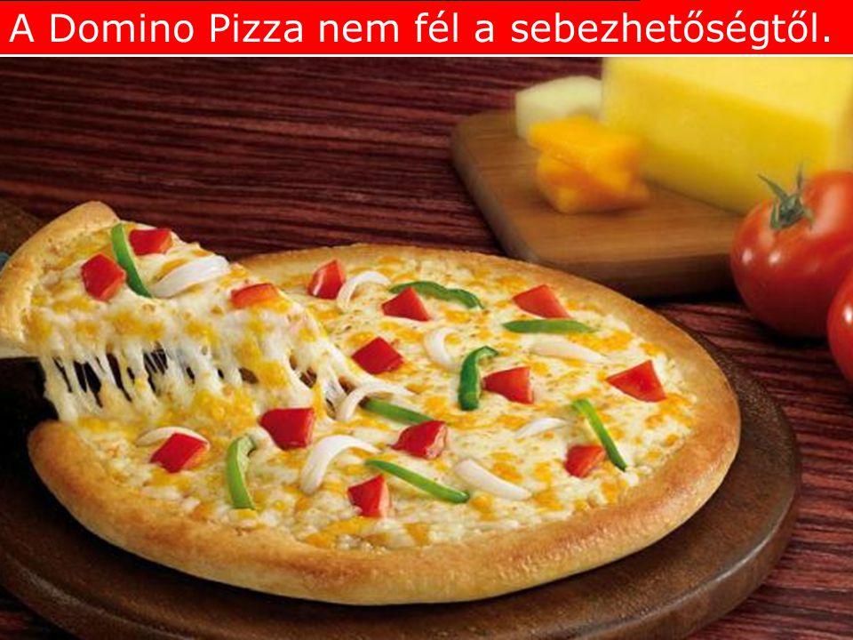 A Domino Pizza nem fél a sebezhetőségtől.