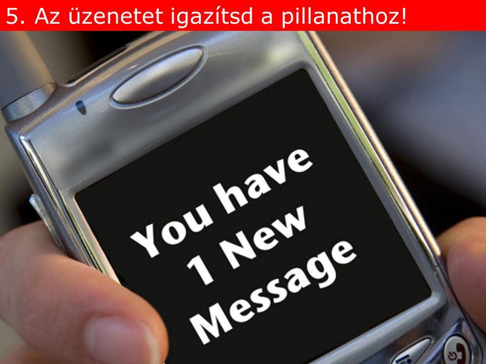 5. Az üzenetet igazítsd a pillanathoz!