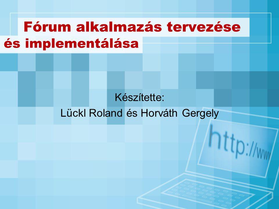 Fórum alkalmazás tervezése Készítette: Lückl Roland és Horváth Gergely és implementálása