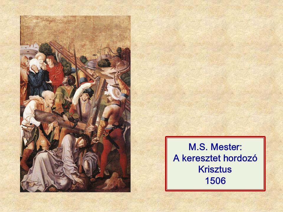M.S. Mester: A keresztet hordozó Krisztus 1506