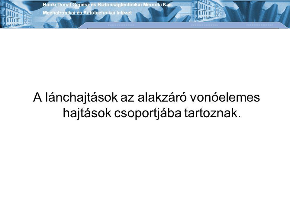 Összekötőszemek Görgős Láncokhoz Bánki Donát Gépész és Biztonságtechnikai Mérnöki Kar Mechatronikai és Autótechnikai Intézet