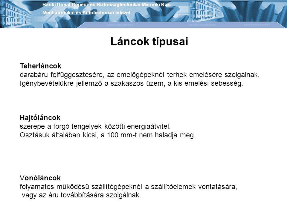 Bánki Donát Gépész és Biztonságtechnikai Mérnöki Kar Mechatronikai és Autótechnikai Intézet Hüvelyes láncok