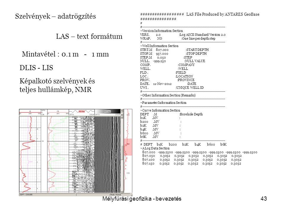 Mélyfúrási geofizika - bevezetés43 Szelvények – adatrögzítés ################## LAS File Produced by ANTARES GeoBase ############### # #---------------------------------------------------------------------- ~Version Information Section VERS.
