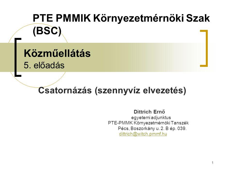 1 Közműellátás 5. előadás Csatornázás (szennyvíz elvezetés) Dittrich Ernő egyetemi adjunktus PTE-PMMK Környezetmérnöki Tanszék Pécs, Boszorkány u. 2.