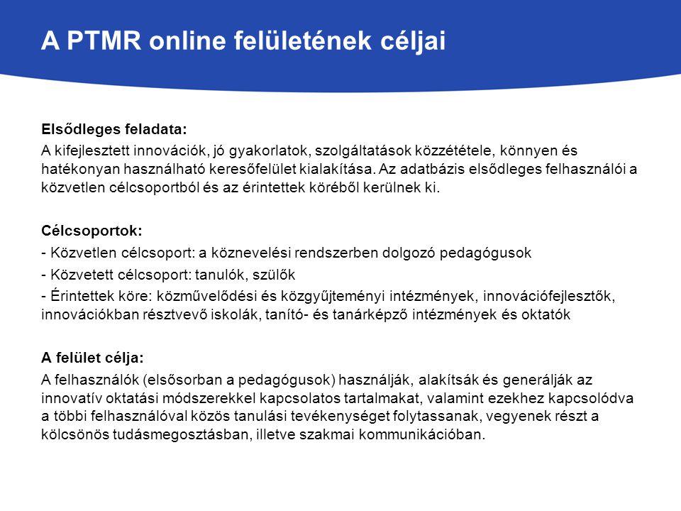 A PTMR online felületének céljai Elsődleges feladata: A kifejlesztett innovációk, jó gyakorlatok, szolgáltatások közzététele, könnyen és hatékonyan ha