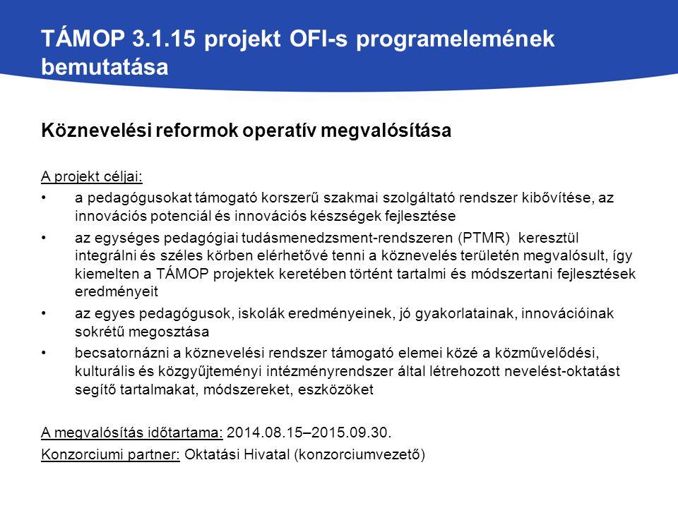 TÁMOP 3.1.15 projekt OFI-s programelemének bemutatása Köznevelési reformok operatív megvalósítása A projekt céljai: a pedagógusokat támogató korszerű