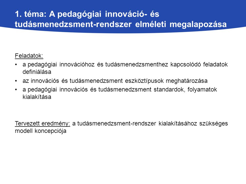 1. téma: A pedagógiai innováció- és tudásmenedzsment-rendszer elméleti megalapozása Feladatok: a pedagógiai innovációhoz és tudásmenedzsmenthez kapcso