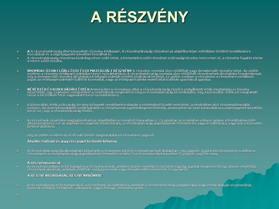 A RÉSZVÉNY  A A részvénytársaság által kibocsátott részvény értékpapír.