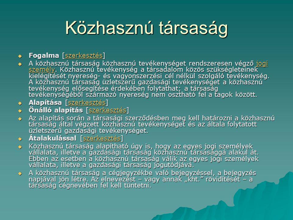 Közhasznú társaság  Fogalma [szerkesztés] szerkesztés  A közhasznú társaság közhasznú tevékenységet rendszeresen végző jogi személy.