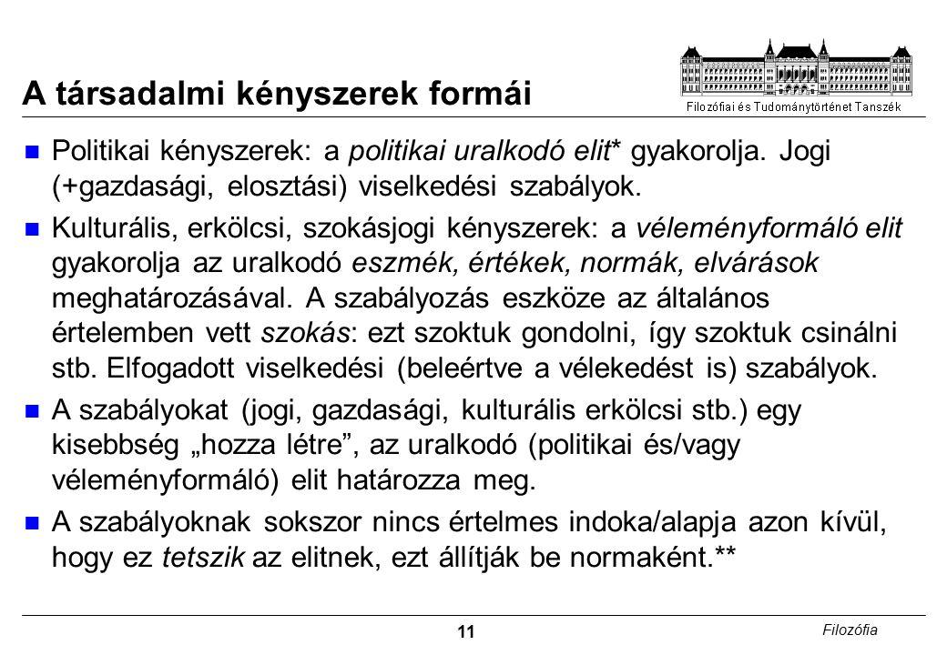 11 Filozófia A társadalmi kényszerek formái Politikai kényszerek: a politikai uralkodó elit* gyakorolja.