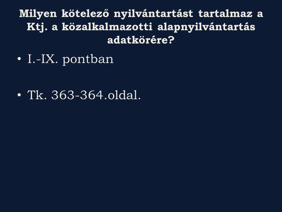 Milyen kötelező nyilvántartást tartalmaz a Ktj. a közalkalmazotti alapnyilvántartás adatkörére? I.-IX. pontban Tk. 363-364.oldal.