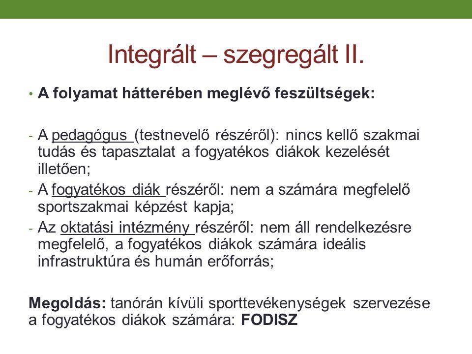 Integrált – szegregált II. A folyamat hátterében meglévő feszültségek: - A pedagógus (testnevelő részéről): nincs kellő szakmai tudás és tapasztalat a