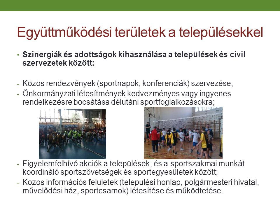 Együttműködési területek a településekkel Szinergiák és adottságok kihasználása a települések és civil szervezetek között: - Közös rendezvények (sport