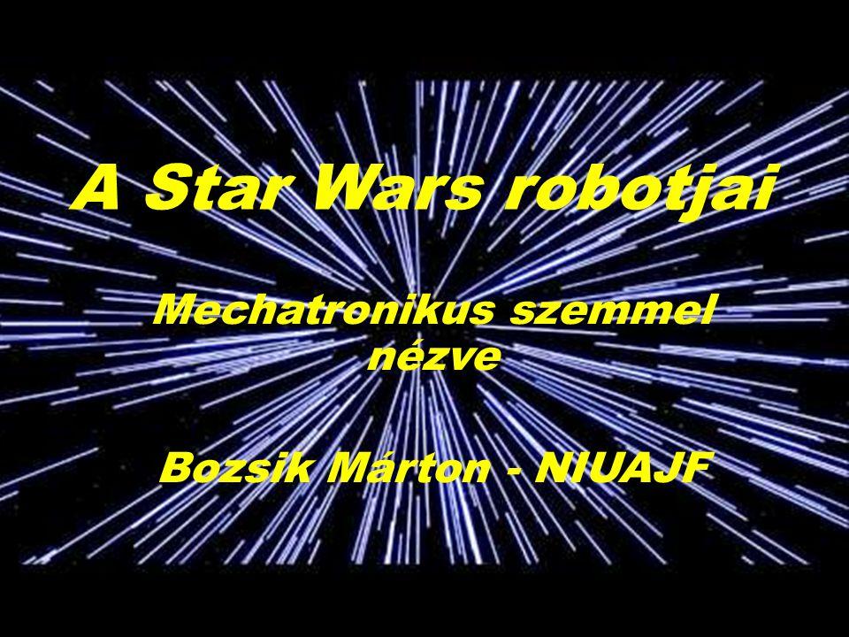 A Star Wars robotjai Mechatronikus szemmel nézve Bozsik Márton - NIUAJF