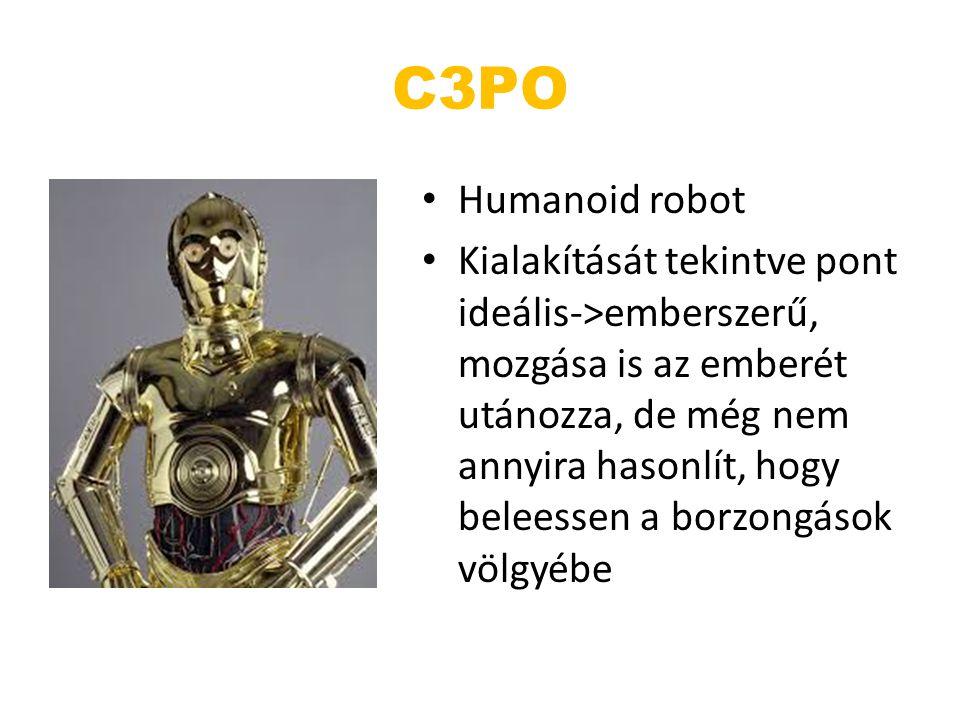 C3PO Humanoid robot Kialakítását tekintve pont ideális->emberszerű, mozgása is az emberét utánozza, de még nem annyira hasonlít, hogy beleessen a borz