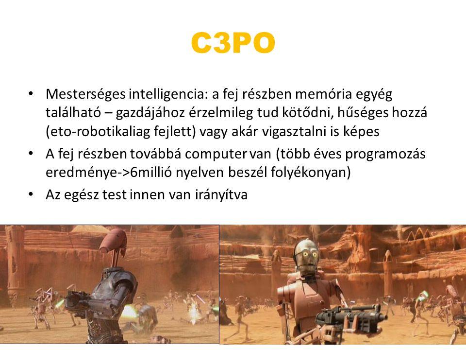 C3PO Mesterséges intelligencia: a fej részben memória egyég található – gazdájához érzelmileg tud kötődni, hűséges hozzá (eto-robotikaliag fejlett) va