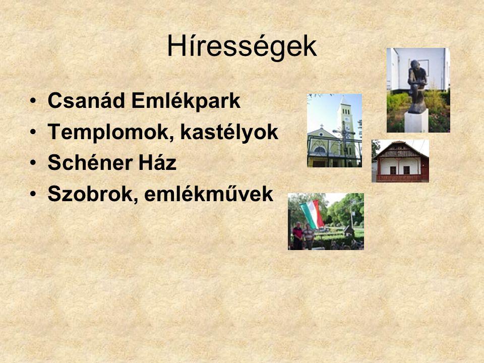 Hírességek Csanád Emlékpark Templomok, kastélyok Schéner Ház Szobrok, emlékművek