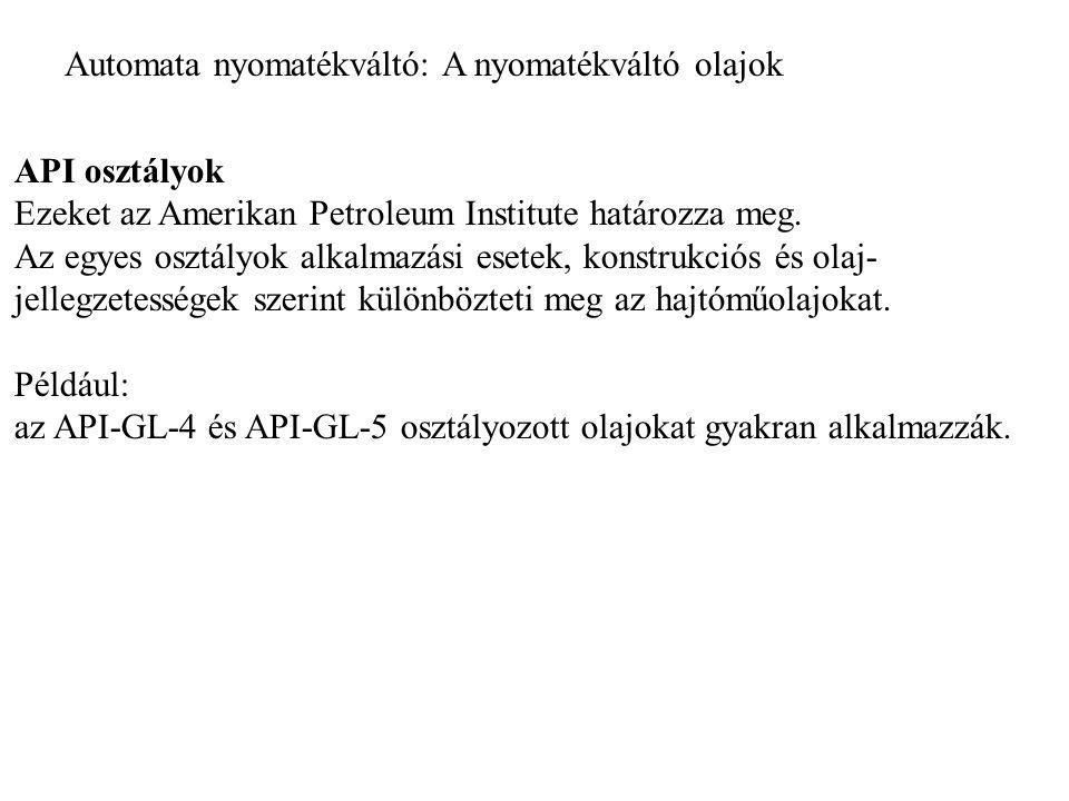 Automata nyomatékváltó: A nyomatékváltó olajok API osztályok Ezeket az Amerikan Petroleum Institute határozza meg.