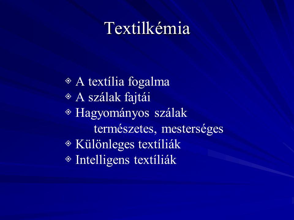 Textilkémia ◈ A textília fogalma ◈ A szálak fajtái ◈ Hagyományos szálak természetes, mesterséges ◈ Különleges textíliák ◈ Intelligens textíliák