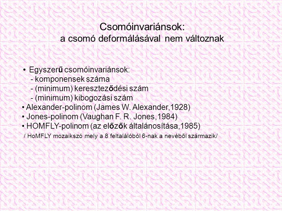 Csomóinvariánsok: a csomó deformálásával nem változnak Egyszerű csomóinvariánsok: - komponensek száma - (minimum) kereszteződési szám - (minimum) kibogozási szám Alexander-polinom (James W.
