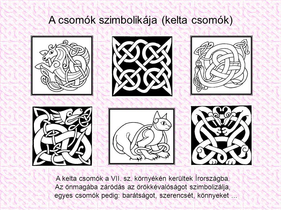 A csomók szimbolikája (kelta csomók) A kelta csomók a VII. sz. környékén kerültek Írországba. Az önmagába záródás az örökkévalóságot szimbolizálja, eg