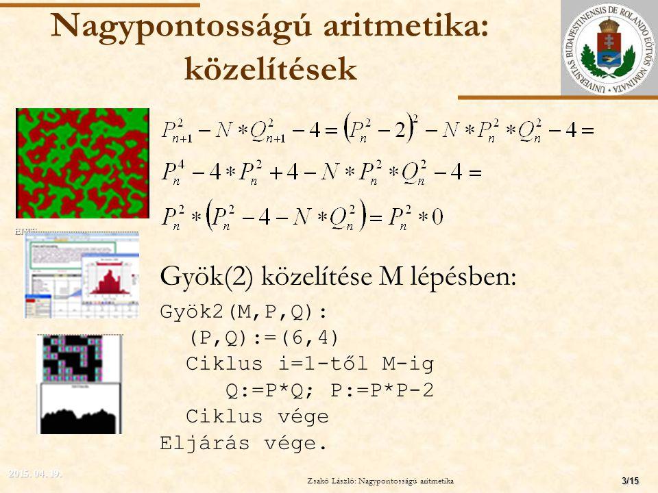 ELTE Nagypontosságú aritmetika: közelítések Az e közelítése: eközelítés(M,P,Q): (P,Q):=(1,M) Ciklus i=M-től 2-ig -1-esével P:=P+Q; Q:=Q*(i-1) Ciklus vége P:=P+Q Eljárás vége.