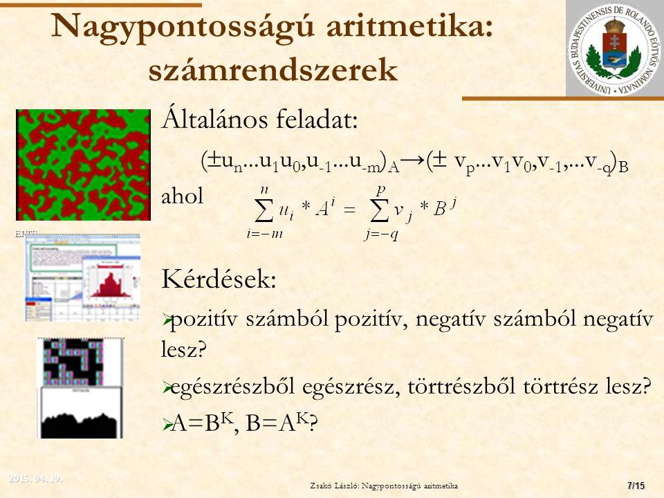 ELTE Nagypontosságú aritmetika: számrendszerek Általános feladat: (  u n...u 1 u 0,u -1...u -m ) A →(  v p...v 1 v 0,v -1,...v -q ) B ahol Kérdések:  pozitív számból pozitív, negatív számból negatív lesz.