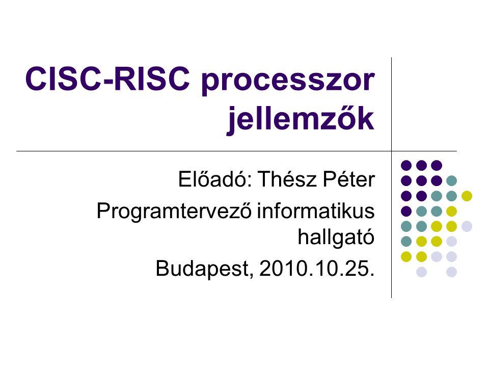CISC-RISC processzor jellemzők Előadó: Thész Péter Programtervező informatikus hallgató Budapest, 2010.10.25.
