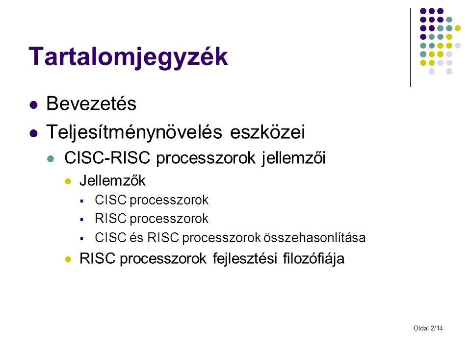 Oldal 3/14 Tartalomjegyzék Bevezetés Teljesítménynövelés eszközei CISC-RISC processzorok jellemzői Jellemzők  CISC processzorok  RISC processzorok  CISC és RISC processzorok összehasonlítása RISC processzorok fejlesztési filozófiája