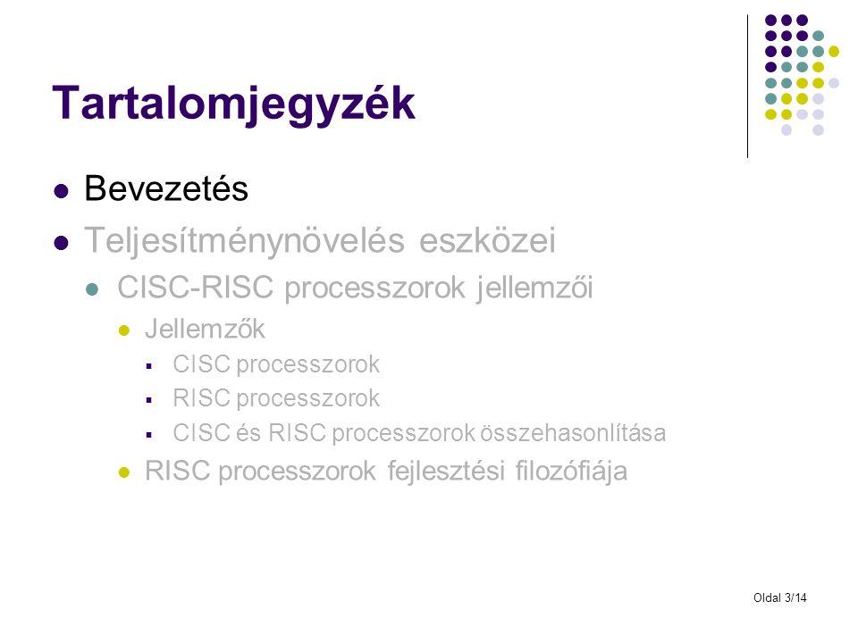 Oldal 3/14 Tartalomjegyzék Bevezetés Teljesítménynövelés eszközei CISC-RISC processzorok jellemzői Jellemzők  CISC processzorok  RISC processzorok 