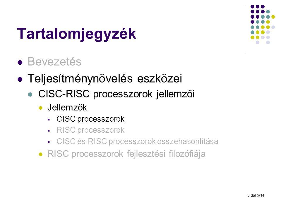 Oldal 5/14 Tartalomjegyzék Bevezetés Teljesítménynövelés eszközei CISC-RISC processzorok jellemzői Jellemzők  CISC processzorok  RISC processzorok  CISC és RISC processzorok összehasonlítása RISC processzorok fejlesztési filozófiája