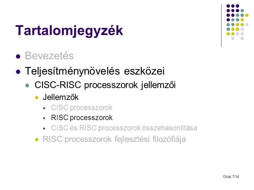 Oldal 7/14 Tartalomjegyzék Bevezetés Teljesítménynövelés eszközei CISC-RISC processzorok jellemzői Jellemzők  CISC processzorok  RISC processzorok 