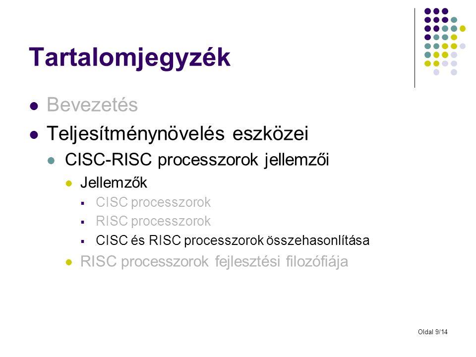 Oldal 9/14 Tartalomjegyzék Bevezetés Teljesítménynövelés eszközei CISC-RISC processzorok jellemzői Jellemzők  CISC processzorok  RISC processzorok  CISC és RISC processzorok összehasonlítása RISC processzorok fejlesztési filozófiája