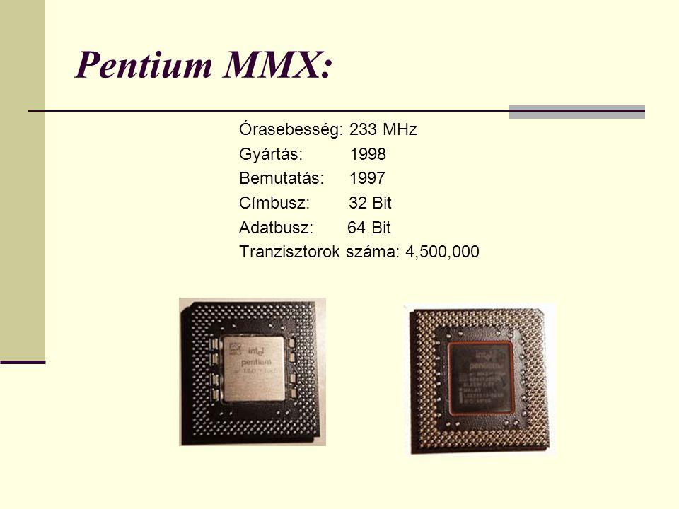 Pentium MMX: Órasebesség: 233 MHz Gyártás: 1998 Bemutatás: 1997 Címbusz: 32 Bit Adatbusz: 64 Bit Tranzisztorok száma: 4,500,000