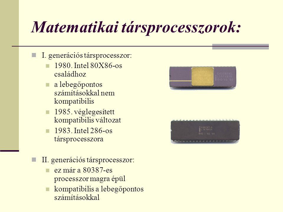 Matematikai társprocesszorok: I. generációs társprocesszor: 1980. Intel 80X86-os családhoz a lebegőpontos számításokkal nem kompatibilis 1985. véglege