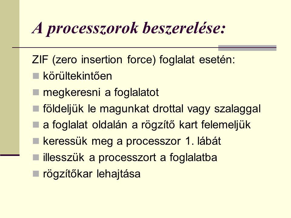 A processzorok beszerelése: ZIF (zero insertion force) foglalat esetén: körültekintően megkeresni a foglalatot földeljük le magunkat drottal vagy szal