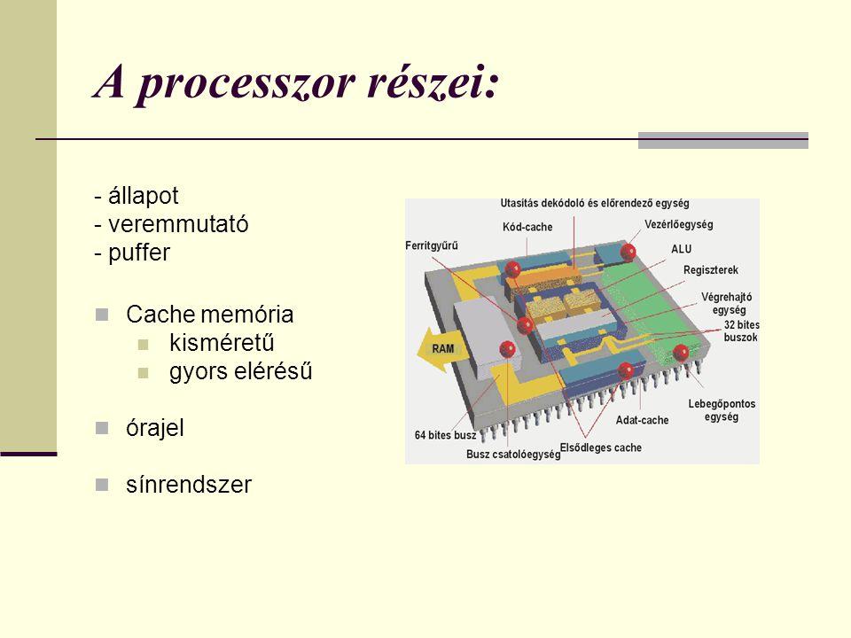 A processzor részei: - állapot - veremmutató - puffer Cache memória kisméretű gyors elérésű órajel sínrendszer