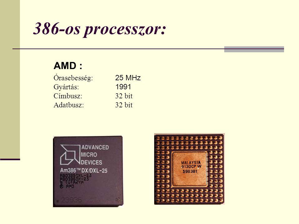 386-os processzor: AMD : Órasebesség: 25 MHz Gyártás: 1991 Címbusz: 32 bit Adatbusz: 32 bit