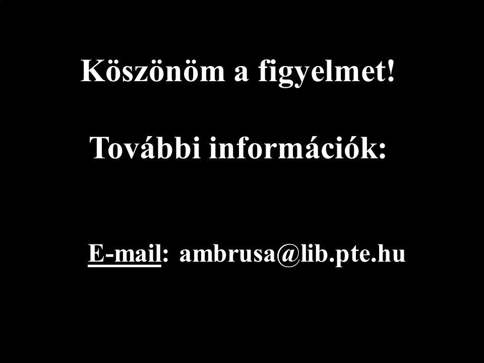 Köszönöm a figyelmet! További információk: E-mail: ambrusa@lib.pte.hu