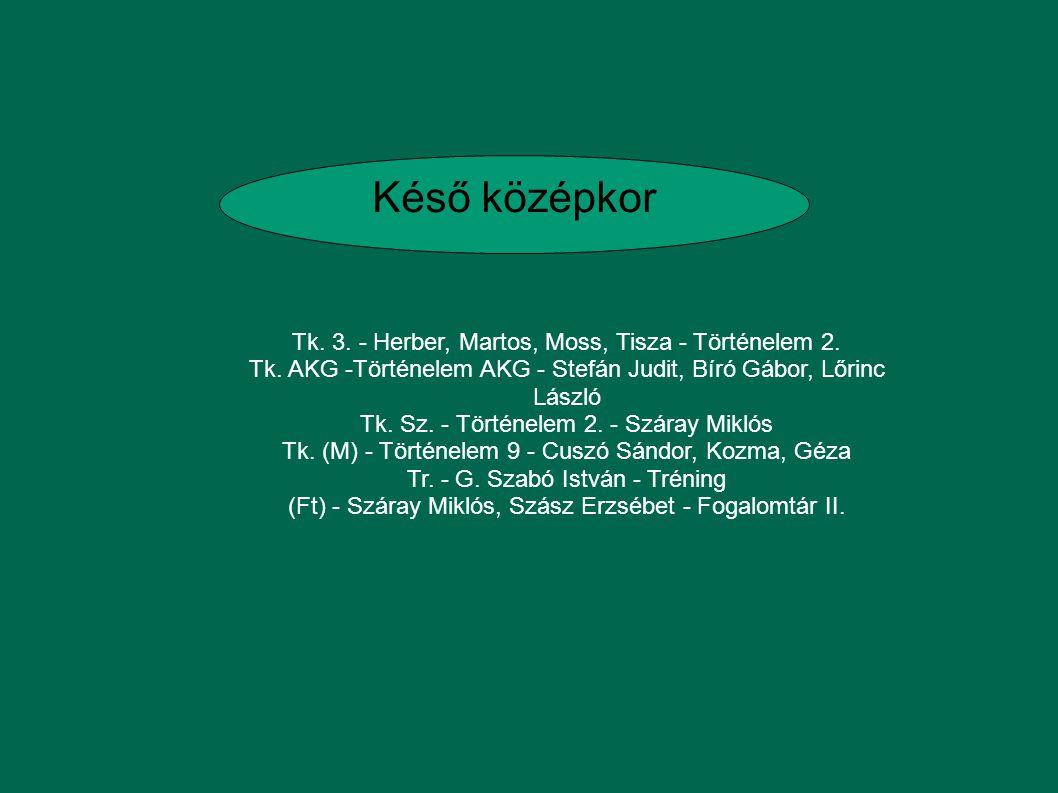 Késő középkor Tk.3. - Herber, Martos, Moss, Tisza - Történelem 2.