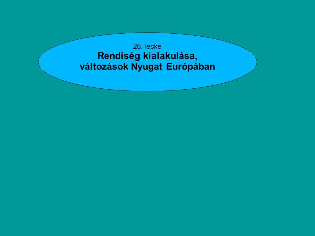 26. lecke Rendiség kialakulása, változások Nyugat Európában