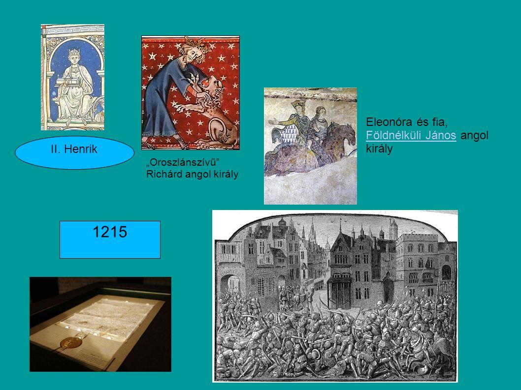 """II. Henrik Eleonóra és fia, Földnélküli János angol király Földnélküli János """"Oroszlánszívű"""" Richárd angol király 1215"""