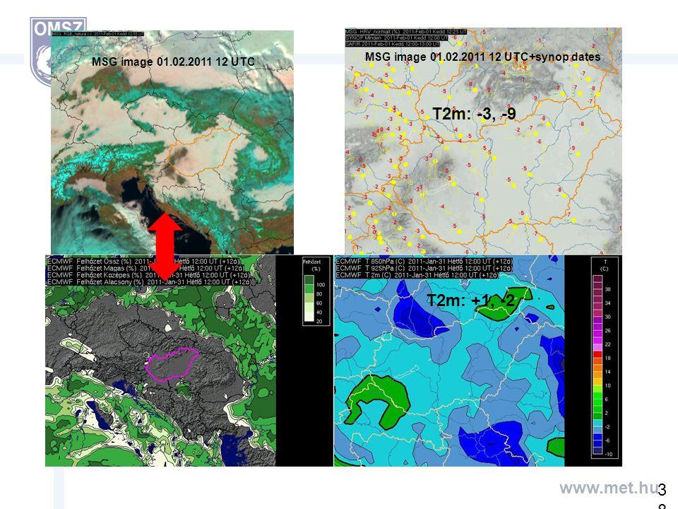 www.met.hu T2m: +1, -2 T2m: -3, -9 MSG image 01.02.2011 12 UTC MSG image 01.02.2011 12 UTC+synop dates 38