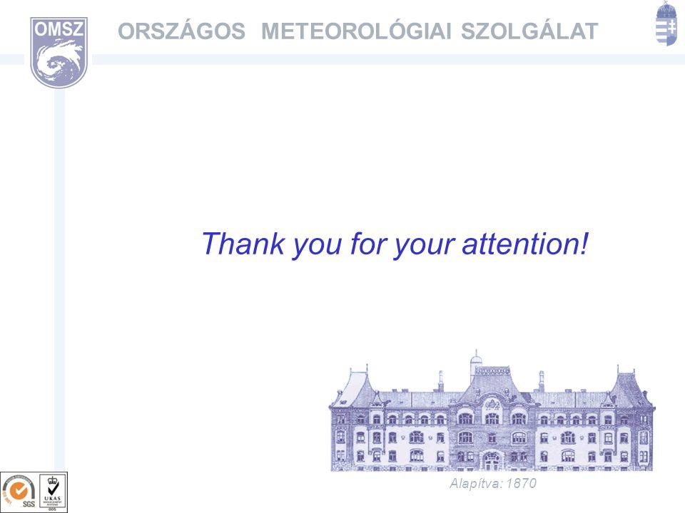Alapítva: 1870 ORSZÁGOS METEOROLÓGIAI SZOLGÁLAT Köszönöm a figyelmet! Thank you for your attention!
