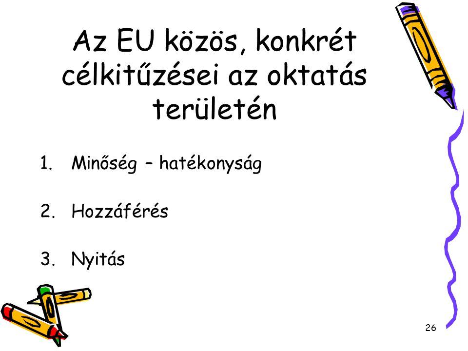 26 Az EU közös, konkrét célkitűzései az oktatás területén 1.Minőség – hatékonyság 2.Hozzáférés 3.Nyitás