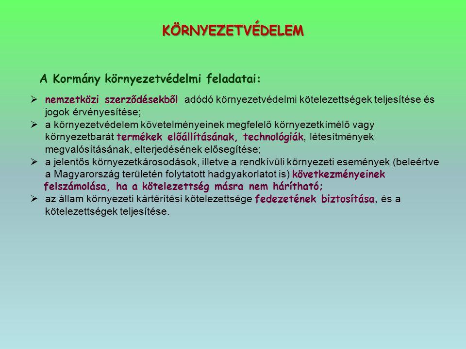 KÖRNYEZETVÉDELEM A Kormány környezetvédelmi feladatai:  nemzetközi szerződésekből adódó környezetvédelmi kötelezettségek teljesítése és jogok érvénye