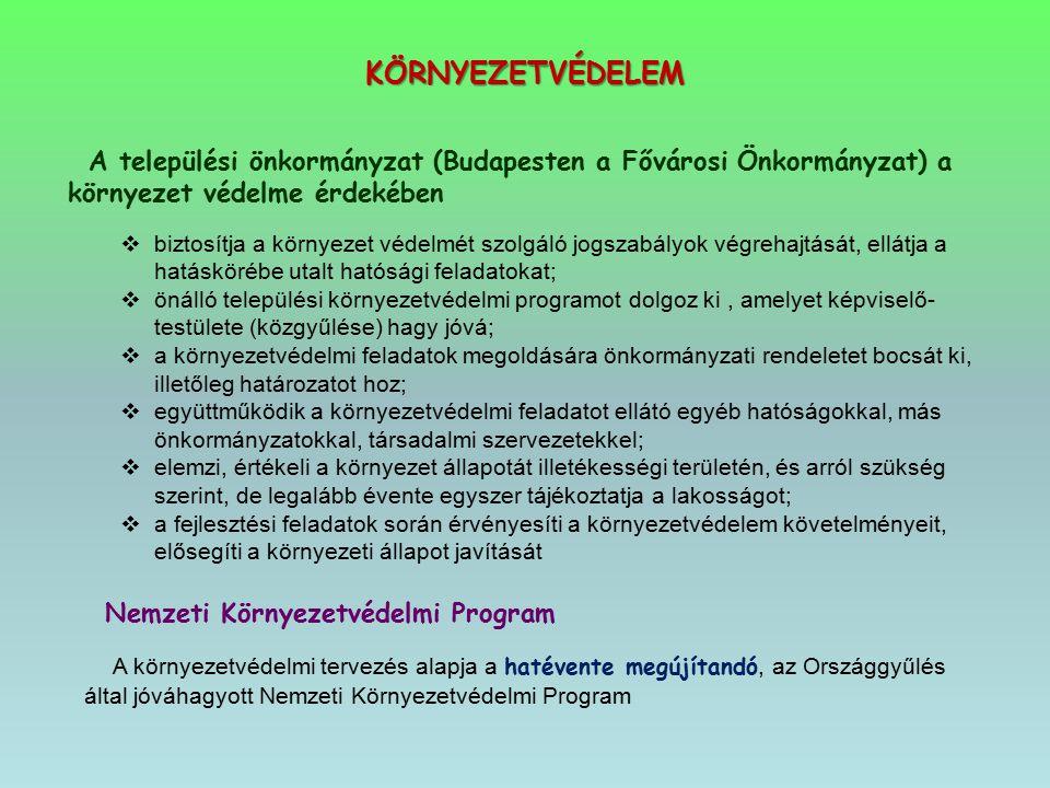 KÖRNYEZETVÉDELEM A települési önkormányzat (Budapesten a Fővárosi Önkormányzat) a környezet védelme érdekében  biztosítja a környezet védelmét szolgá