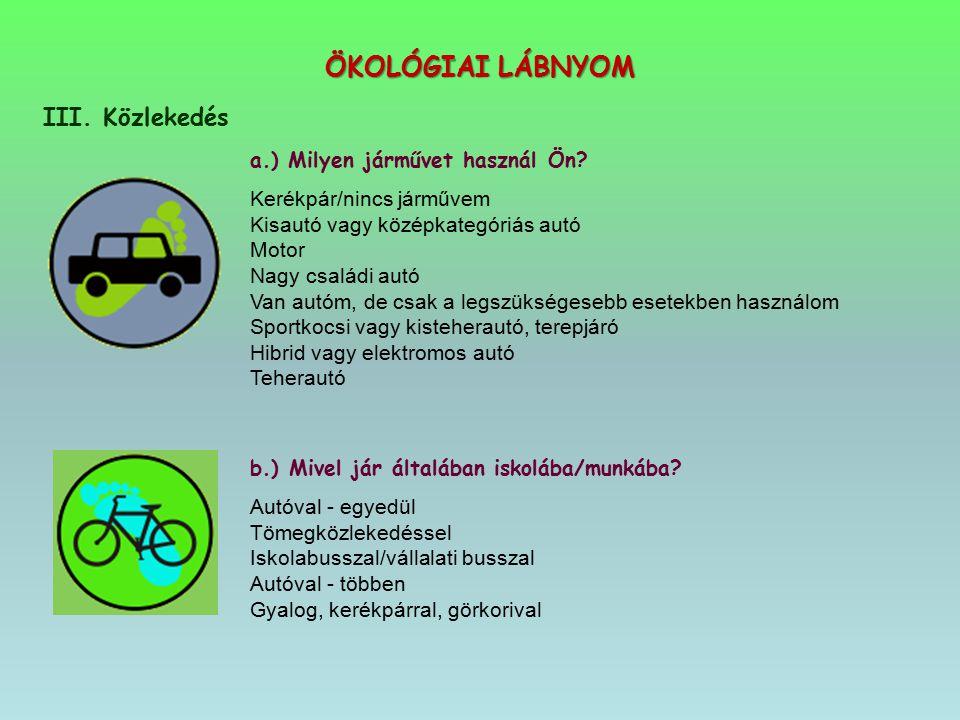 ÖKOLÓGIAI LÁBNYOM III. Közlekedés a.) Milyen járművet használ Ön? Kerékpár/nincs járművem Kisautó vagy középkategóriás autó Motor Nagy családi autó Va