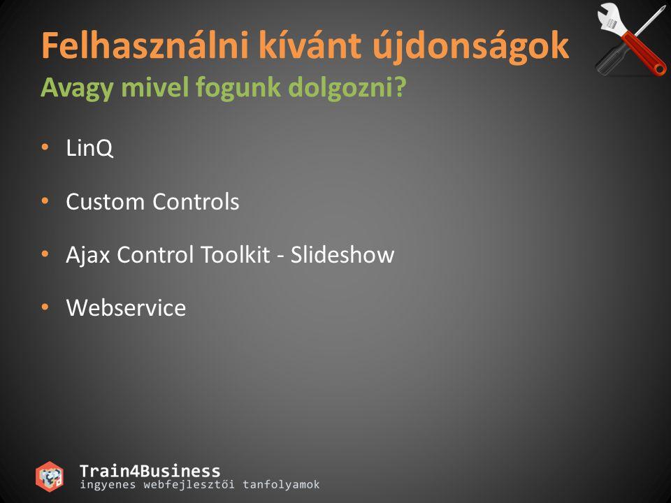 Slideshow Ajax Control Toolkit Képnézegető ajax alkalmazás Image Controk extender Webservice kell a képek lekéréséhez Propertyk SlideShowServiceMethod – WebMethod neve AutoPlay – Automatikus lejátszás TargetControlID – Az image kontrol ID-ja amit kiterjesztünk PlayButtonId, NextButtonId, PreviousButtonID PlayButtonText, StopButtonText